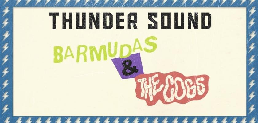 Thunder Sound: COGS + BARMUDAS